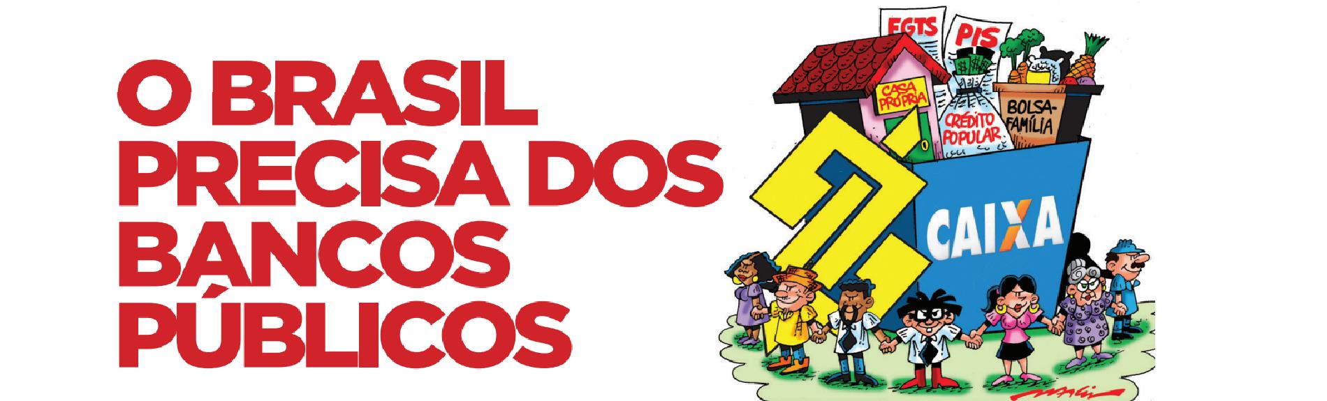 O BRASIL PRECISA DOS BANCOS PÚBLICOS - SINTRAF